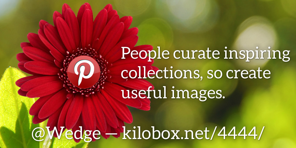 People curate inspiring collections, so create useful images.